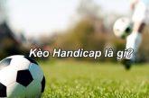 Kèo Handicap trong cá độ bóng đá - Cách tính kèo cược chuẩn xác